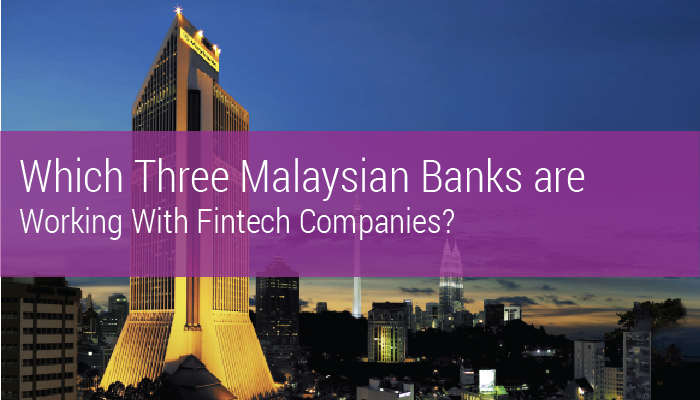 Which 3 Malaysian Banks are Working with Fintech Companies?
