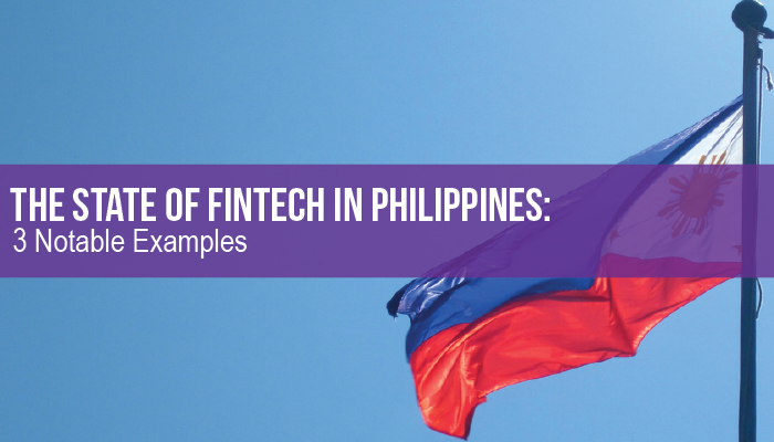 The State of Fintech in Philippines – 3 Notable Examples